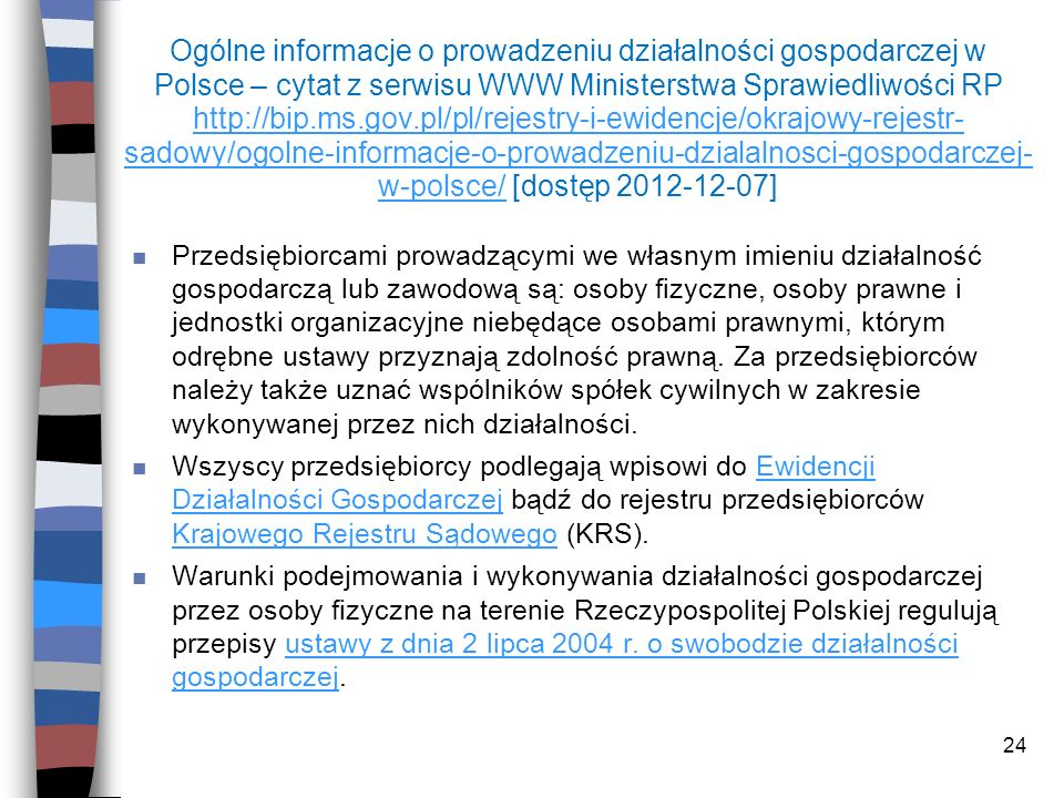 Ogólne informacje o prowadzeniu działalności gospodarczej w Polsce – cytat z serwisu WWW Ministerstwa Sprawiedliwości RP http://bip.ms.gov.pl/pl/rejestry-i-ewidencje/okrajowy-rejestr-sadowy/ogolne-informacje-o-prowadzeniu-dzialalnosci-gospodarczej-w-polsce/ [dostęp 2012-12-07]